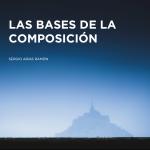 Las bases de la composición: el libro que hace fácil lo difícil